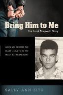 Bring Him to Me  The Frank Majewski Story
