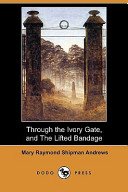 Through the Ivory Gate  and the Lifted Bandage PDF
