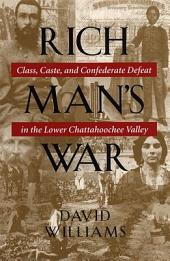 Rich Man's War: Class, Caste, and Confederate Defeat in the Lower Chattahoochee Valley