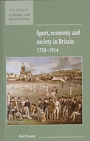 Sport  Economy and Society in Britain 1750 1914 PDF