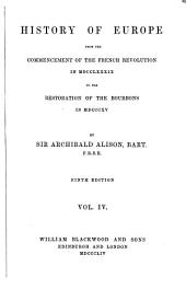 History of Europe from the Commencement of the French Revolution in 1789 to the Restoration of the Bourbons in 1815: Volume 4