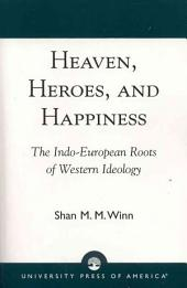 Heaven, Heroes, and Happiness: The Indo-European Roots of Western Ideology