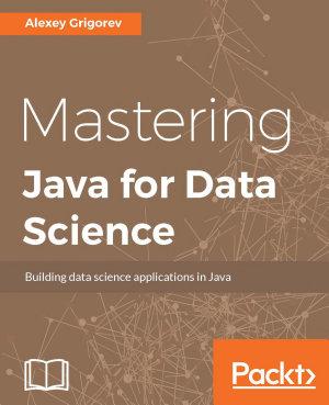 Mastering Java for Data Science PDF