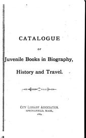 Catalogue of Juvenile Books in Biography, History and Travel