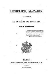 Richelieu, Mazarin, la Fronde et le règne de Louis XIV: Volume1