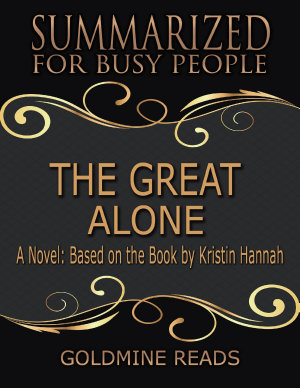 The Great Alone   Summarized for Busy People  A Novel  Based on the Book by Kristin Hannah