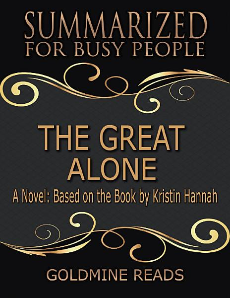 The Great Alone - Summarized for Busy People: A Novel: Based on the Book by Kristin Hannah