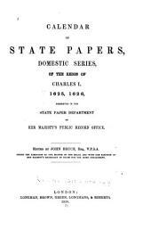 Calendar of State Papers, Domestic Series, of the Reign of Charles I: 1625-1626. 1858.-[v. 2] 1627-1628. 1858.-[v. 3] 1628-1629. 1859.-[v. 4] 1629-1631. 1860.-[v. 5] 1631-1633. 1862.-[v. 6] 1633-1634. 1863.-[v. 7] 1634-1635. 1864.-[v. 8] 1635. 1865.-[v. 9] 1635-1636. 1866.-[v. 10] 1636-1637. 1867.-[v. 11] 1637. 1868.-[v. 12] 1637-1638. 1869.-[v. 13] 1638-1639. 1871-[v. 14] 1639. 1873.-[v. 15] 1639-1640. 1877.-[v. 16] 1640. 1880.-[v. 17] 1640-1641. 1882.-[v. 18] 1641-1643. 1887.-[v. 19] 1644. 1888.-[v. 20] 1644-1645. 1890.-[v. 21] 1645-1647. 1891.-[v. 22] 1648-1649. 1893.-[v. 23] Addenda, March 1625-Jan. 1649. 1897: 1625-1626