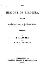 The History of Virginia: From Its Earliest Settlement to the Present Time