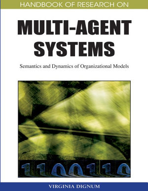 Handbook of Research on Multi Agent Systems  Semantics and Dynamics of Organizational Models PDF