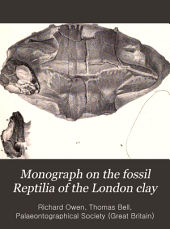 Monograph on the Fossil Reptilia of the London Clay: And of the Bracklesham and Other Tertiary Beds, Part 1