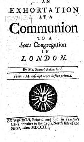 An Exhortation at a Communion to a Scots Congregation in London, etc