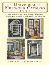 Universal Millwork Catalog, 1927: Over 500 Designs for Doors, Windows, Stairways, Cabinets and Other Woodwork