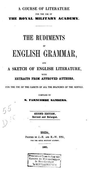 Download The Rudiments of English Grammar  and a Sketch of English Literature  with Extracts from Approved Authors  for the Use of the Cadets of All the Branches of the Service Book
