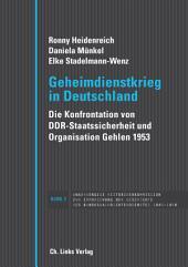 Geheimdienstkrieg in Deutschland: Die Konfrontation von DDR-Staatssicherheit und Organisation Gehlen 1953