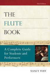 The Flute Book: A Complete Guide for Students and Performers, Edition 3