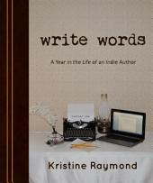 write words: A Year in the Life of an Indie Author