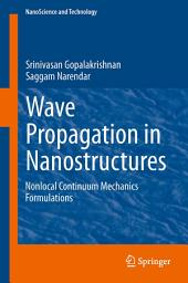 Wave Propagation in Nanostructures: Nonlocal Continuum Mechanics Formulations