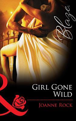 Girl Gone Wild  Mills   Boon Blaze   Single in South Beach  Book 3  PDF