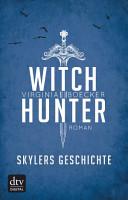 Witch Hunter     Skylers Geschichte PDF