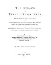 The Strains in Framed Structures: With Numerous Applications to Cranes, Bridge, Roof and Suspension Trusses, Braced Arches, Pivot and Drawn Spans, Continuous Girders, Etc. Also, Determination of Dimensions and Designing of Details