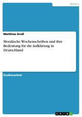 Moralische Wochenschriften und ihre Bedeutung für die Aufklärung in Deutschland