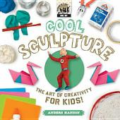 Cool Sculpture: The Art of Creativity for Kids