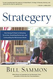 Strategery: How George W. Bush is Defeating Terrorists, Outwitting Democrats, and Confounding the Mainstream Med
