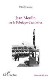 Jean Moulin ou la fabrique d'un héros