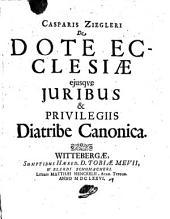 De dote ecclesiae ejusque juribus et privilegiis diatribe canonica