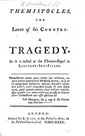 Themistocles, the Lover of his Country. A tragedy [in five acts and in verse].