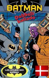 BATMAN™ og DOUBLE TROUBLE DK (udgave læs dansk med Batman): Læs med Batman