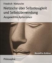 Nietzsche über Selbstlosigkeit und Selbstüberwindung: Ausgewählte Aphorismen