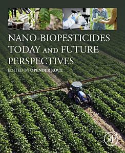 Nano Biopesticides Today and Future Perspectives