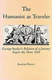 The Humanist as Traveler: George Sandy's Relation of a Journey Begun An. Dom. 1610