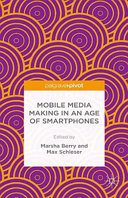 Mobile Media Making in an Age of Smartphones PDF