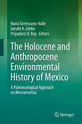The Holocene and Anthropocene Environmental History of Mexico