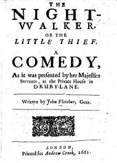 The Night-Walker; or, the Little Thiefe. A comedy in five acts and in verse . Written by J. F. and J. Shirley?