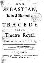 Don Sebastian, King of Portugal: A Tragedy Acted at the Theatre Royal