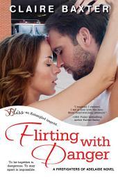 Flirting with Danger: A Firefighters of Adelaide Novel