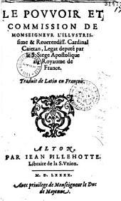 Le Pouvoir et commission de...Cardinal Caie tan...Traduit de latin en François