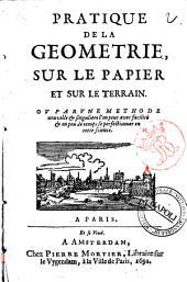 Pratique de la geométrie, sur le papier et sur le terrain: Où par une methode nouvelle & singulière l'on peut avec facilité & en peu de temps se perfectionner en cette science