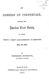 An Address on Colportage, before the American Tract Society, at their forty-first anniversary, etc