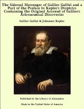 The Sidereal Messenger of Galileo Galilei and a Part of the Preface to Kepler's Dioptrics Containing the Original Account of Galileo's Astronomical Discoveries