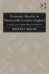 Domestic Murder in Nineteenth-Century England: Literary and Cultural Representations