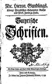 Nic. Hieron. Gundlings, Königl. Preußischen Geheimden Raths und Prof. Juris zu Halle, Satyrische Schriften