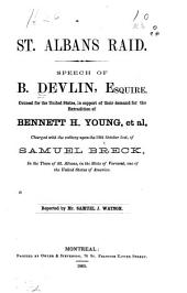 St. Albans Raid: Speech of B. Devlin, Esquire, Counsel for the United States, in Support of Their Demand for the Extradition of Bennett H. Young, Et Al., Charged with the Robbery Upon the 19th October Last, of Samuel Breck, in the Town of St. Albans, in the State of Vermont, on of the United States of America