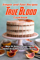 Simple and Fast Recipes True Blood Cookbook