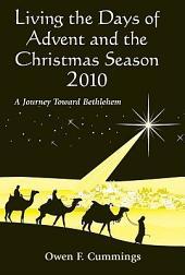 Living the Days of Advent and the Christmas Season 2010: A Journey Toward Bethlehem