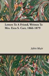 Letters to a Friend - Written to Mrs. Ezra S. Carr 1866-1879